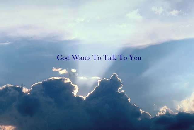 God Wants To Talk To You